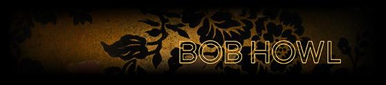 BOB HOWL
